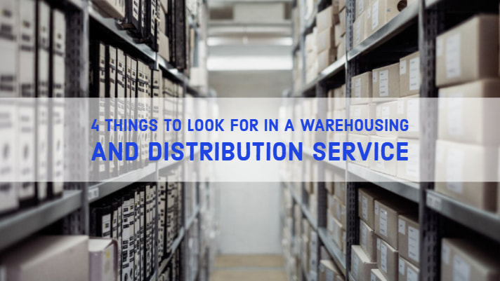 4 Things To Look For In A Warehousing And Distribution Service